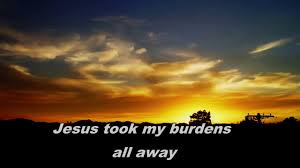Jesus takes my burdens